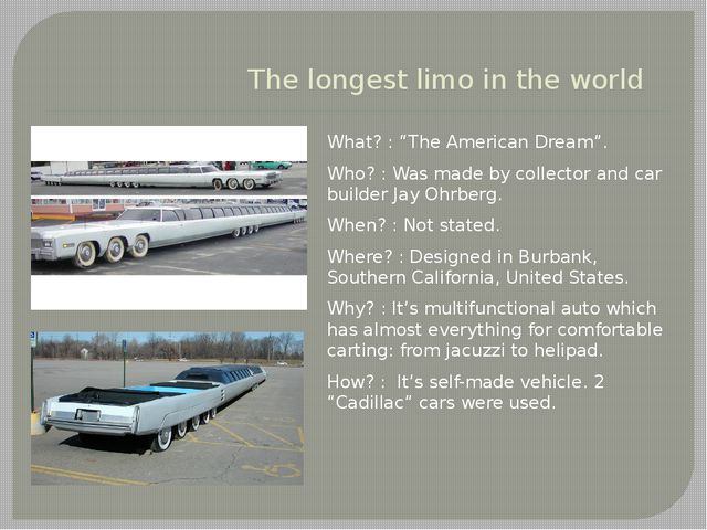 "The longest limo in the world What? : ""The American Dream"". Who? : Was made b..."