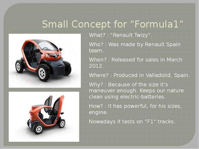 "Small Concept for ""Formula1"" What? : ""Renault Twizy"". Who? : Was made by Rena..."