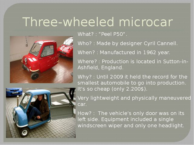 "Three-wheeled microcar What? : ""Peel P50"". Who? : Made by designer Cyril Cann..."