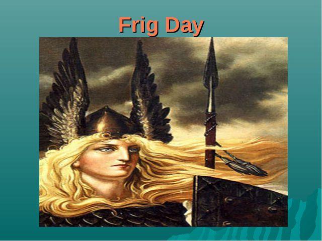 Frig Day