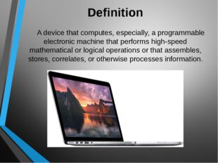 Definition A device that computes, especially, a programmable electronic mac
