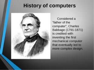 """History of computers Considered a """"father of the computer"""", Charles Babbage"""