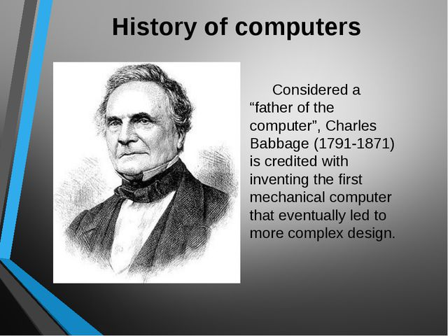 """History of computers Considered a """"father of the computer"""", Charles Babbage..."""