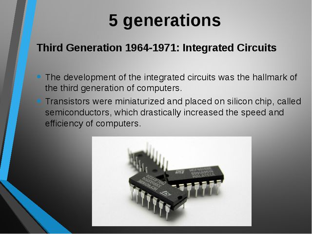 5 generations Third Generation 1964-1971: Integrated Circuits The development...