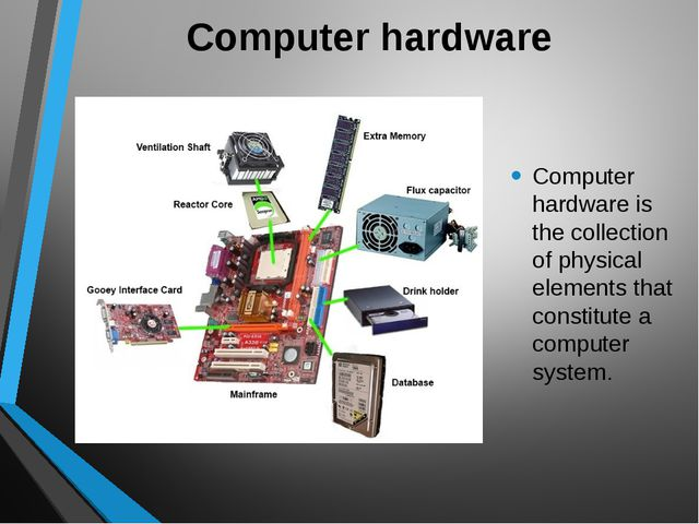 Computer hardware Computer hardware is the collection of physical elements th...