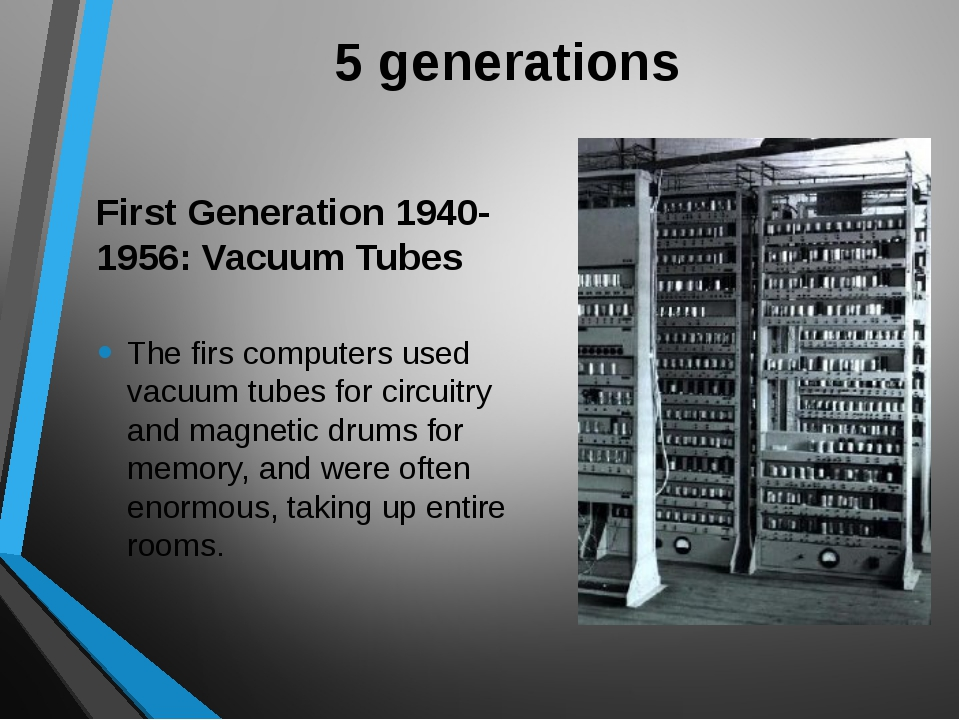 5 generations First Generation 1940-1956: Vacuum Tubes The firs computers use...