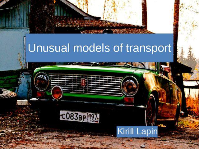 Unusual models of transport Kirill Lapin