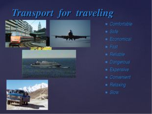 Transport for traveling Comfortable Safe Economical Fast Reliable Dangerous