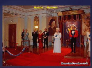 Madam … Museum