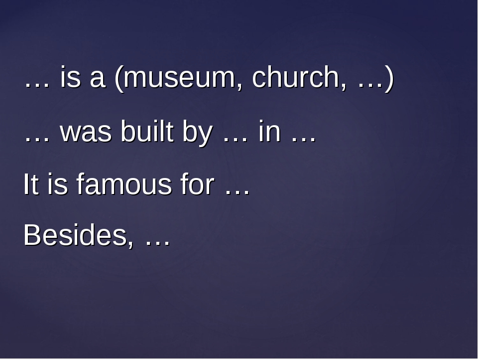 … is a (museum, church, …) … was built by … in … It is famous for … Besides, …