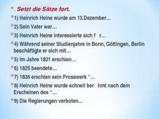 . Setzt die Sätze fort. 1) Heinrich Heine wurde am 13.Dezember… 2) Sein Vater