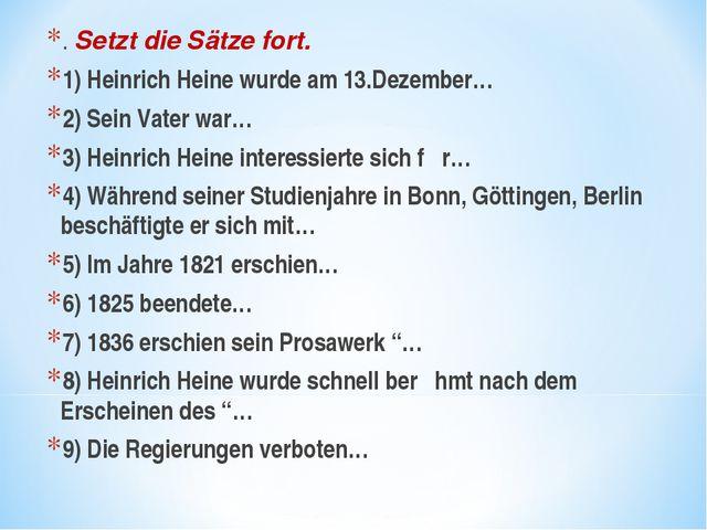. Setzt die Sätze fort. 1) Heinrich Heine wurde am 13.Dezember… 2) Sein Vater...