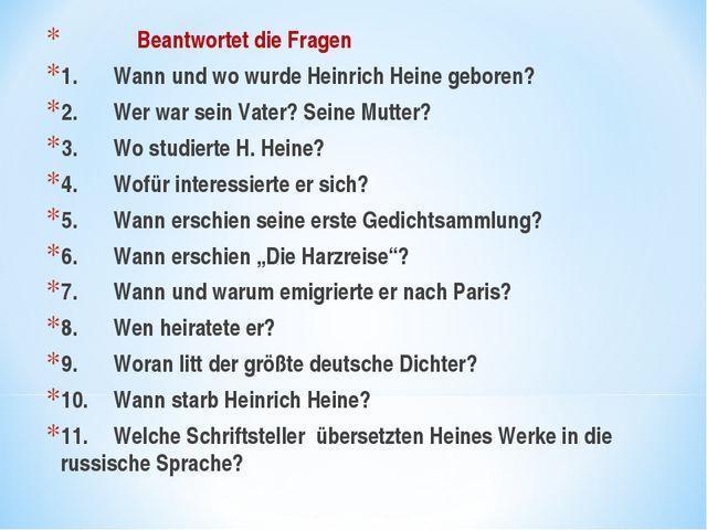 Beantwortet die Fragen 1.Wann und wo wurde Heinrich Heine geboren? 2.Wer w...