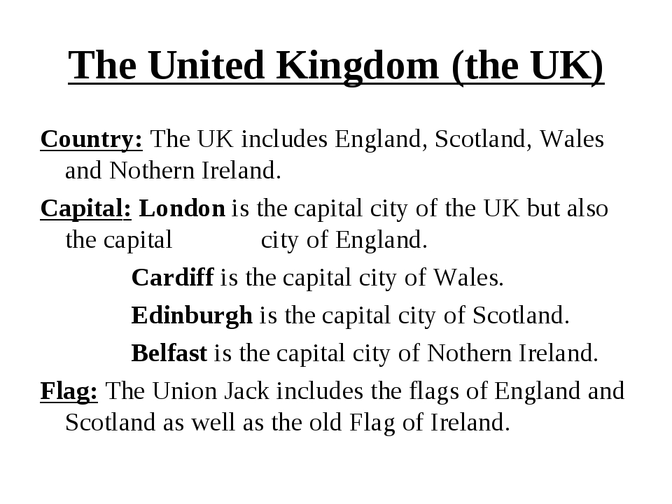 The United Kingdom (the UK) Country: The UK includes England, Scotland, Wales...