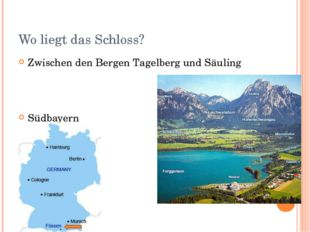 Wo liegt das Schloss? Zwischen den Bergen Tagelberg und Säuling Südbayern