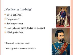 """""""Verückter Ludwig"""" 1845 geboren Gegenwelt* Seelengestört+ Das Schloss nicht f"""