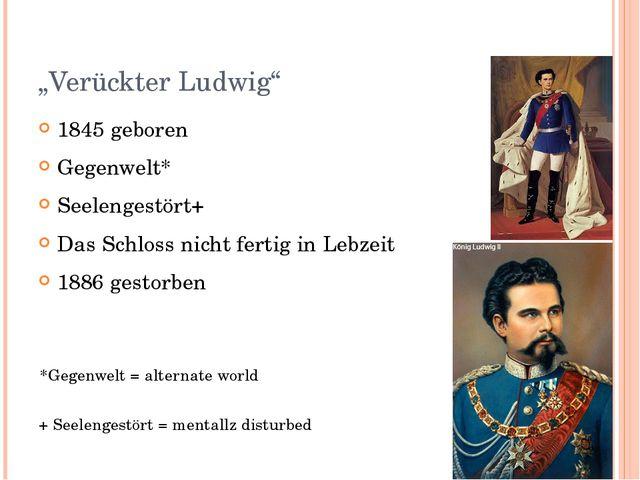 """""""Verückter Ludwig"""" 1845 geboren Gegenwelt* Seelengestört+ Das Schloss nicht f..."""