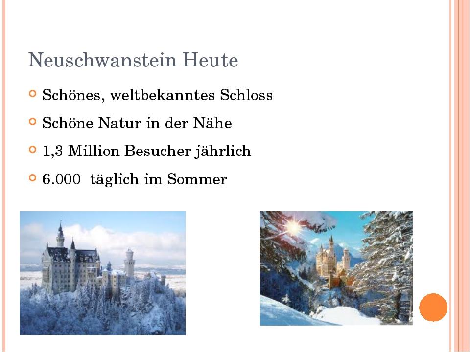 Neuschwanstein Heute Schönes, weltbekanntes Schloss Schöne Natur in der Nähe...