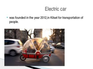 was founded in the year 2012,in Kitset for transportation of people. Electric