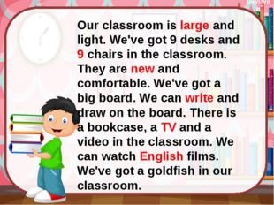 Our classroom is large and light. We've got 9 desks and 9 chairs in the clas