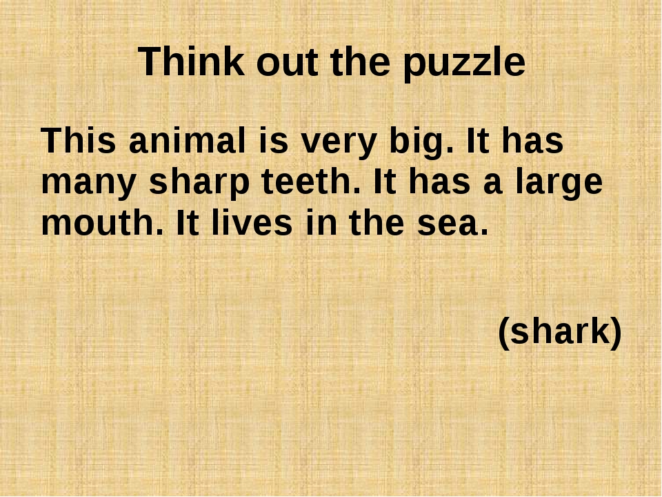 Think out the puzzle This animal is very big. It has many sharp teeth. It has...