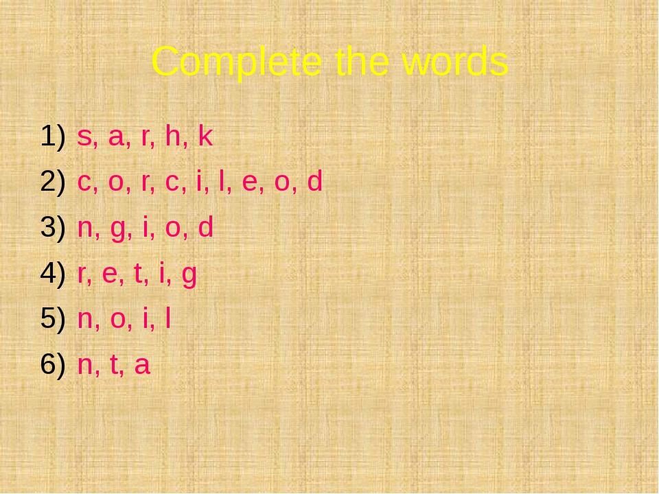 Complete the words s, a, r, h, k c, o, r, c, i, l, e, o, d n, g, i, o, d r, e...