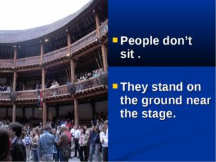 People don't sit . They stand on the ground near the stage.