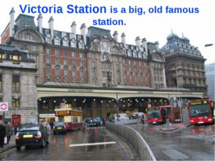 Victoria Station is a big, old famous station.