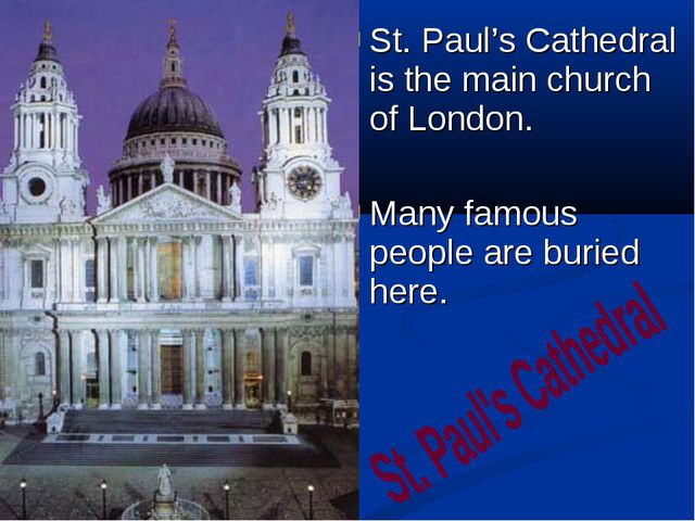 St. Paul's Cathedral is the main church of London. Many famous people are bur...