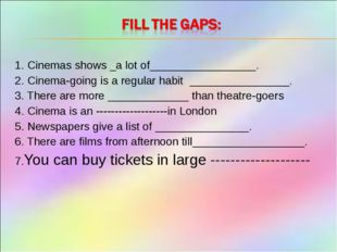 1. Cinemas shows _a lot of_________________. 2. Cinema-going is a regular hab