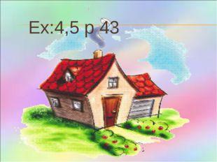 Ex:4,5 p 43