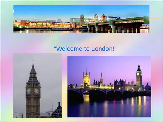 """Welcome to London!"""