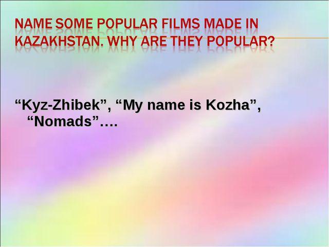 """Kyz-Zhibek"", ""My name is Kozha"", ""Nomads""…."