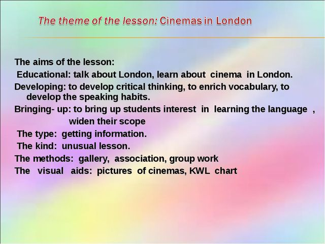 The aims of the lesson: Educational: talk about London, learn about cinema in...