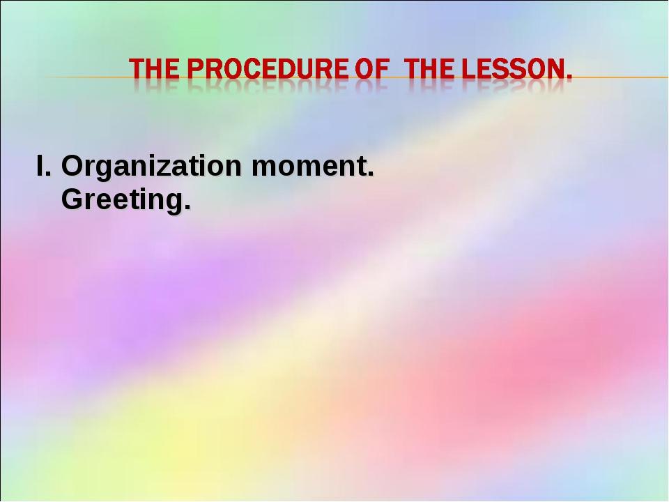 I. Organization moment. Greeting.