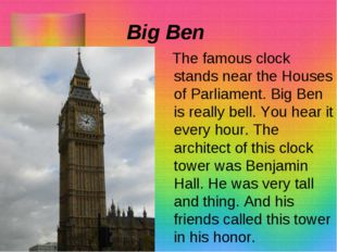 Big Ben The famous clock stands near the Houses of Parliament. Big Ben is rea