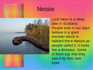 Nessie Loch Ness is a deep lake in Scotland. People ever in our days believe