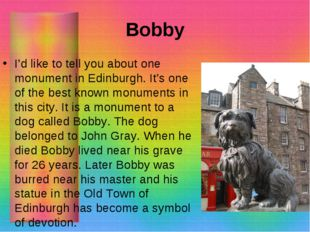 Bobby I'd like to tell you about one monument in Edinburgh. It's one of the b