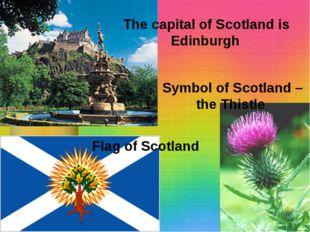 The capital of Scotland is Edinburgh Flag of Scotland Symbol of Scotland – th