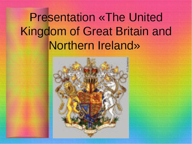 Presentation «The United Kingdom of Great Britain and Northern Ireland»