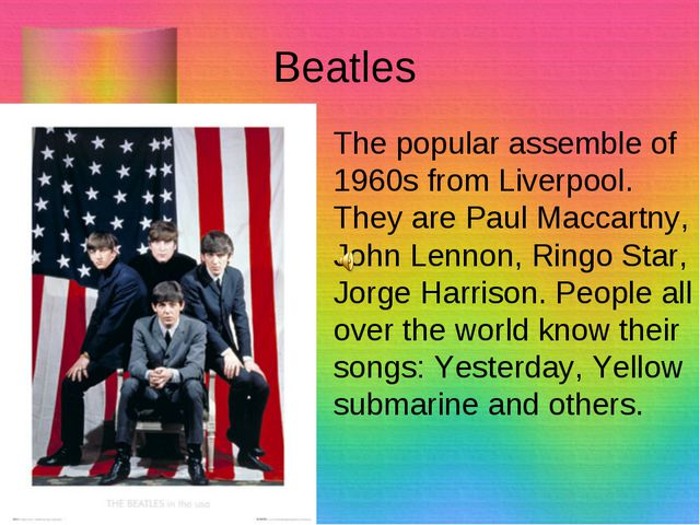 Beatles The popular assemble of 1960s from Liverpool. They are Paul Maccartny...