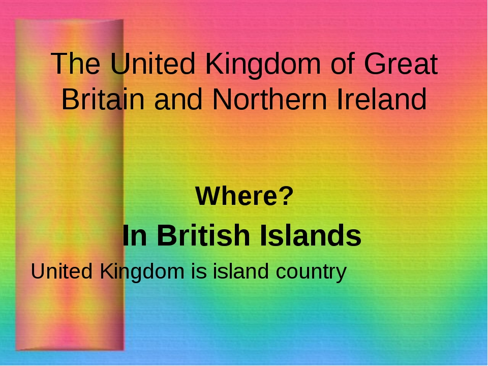 The United Kingdom of Great Britain and Northern Ireland Where? In British Is...