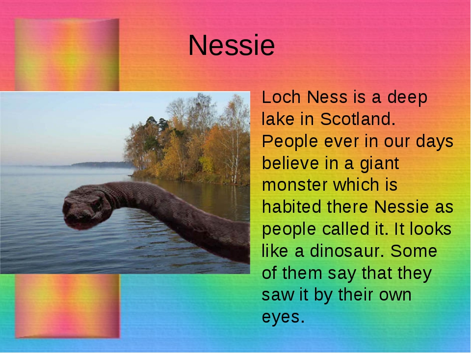Nessie Loch Ness is a deep lake in Scotland. People ever in our days believe...