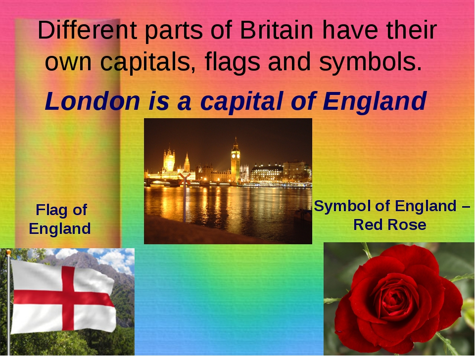 Different parts of Britain have their own capitals, flags and symbols. London...