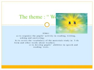 Aims: a) to organize the pupils' activity in reading, writing, asking and an