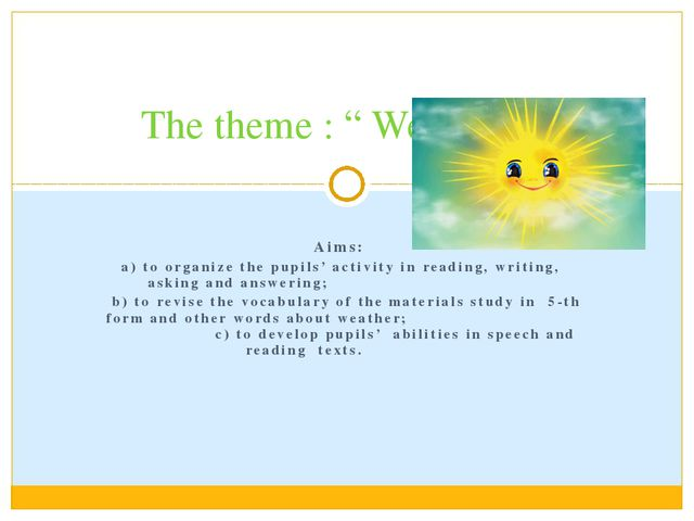 Aims: a) to organize the pupils' activity in reading, writing, asking and an...