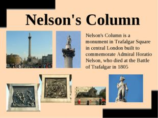 Nelson's Column Nelson's Column is a monument in Trafalgar Square in central