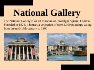 National Gallery The National Gallery is an art museum on Trafalgar Square, L