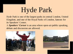 Hyde Park Hyde Park is one of the largest parks in central London, United Kin