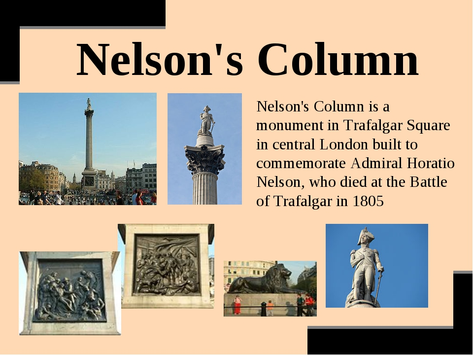 Nelson's Column Nelson's Column is a monument in Trafalgar Square in central...